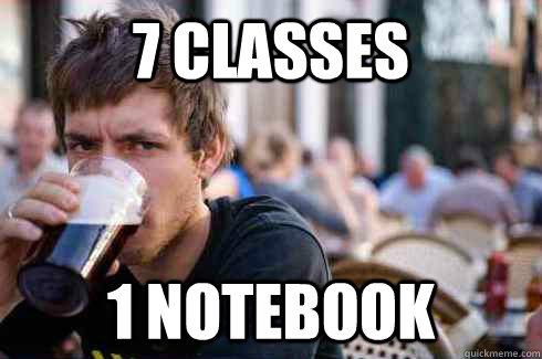 "Photo of College student saying ""7 Classes 1 Notebook"""